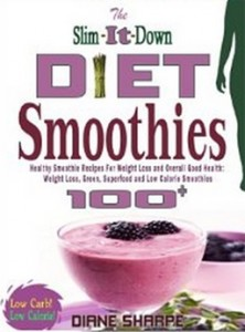 The Slim-It-Down Diet Smoothies - Over 100 Healthy Smoothie Recipes For Weight Loss and Overall Good Health - Weight Loss, Green, Superfood and Low Calorie Smoothies (Kindle Version)