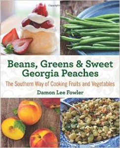 Beans, Greens & Sweet Georgia Peaches - The Southern Way of Cooking Fruits and Vegetables