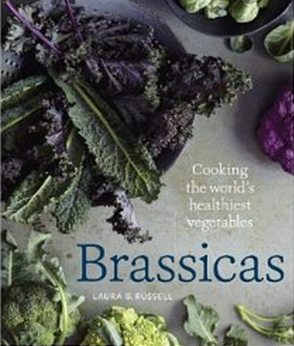 Brassicas - Cooking the World's Healthiest Vegetables - Kale, Cauliflower, Broccoli, Brussels Sprouts and More