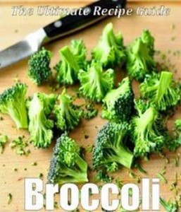 Broccoli - The Ultimate Recipe Guide - Over 30 Healthy & Delicious Recipes