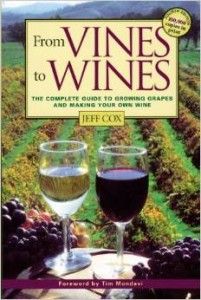 From Vines to Wines - The Complete Guide to Growing Grapes and Making Your Own Wine