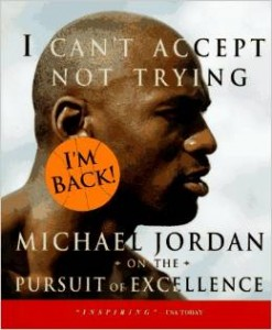 I Can't Accept Not Trying - Michael Jordan on the Pursuit of Excellence