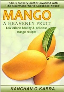 MANGO - A HEAVENLY FRUIT Low Calorie, Healthy & Delicious Mango Recipes