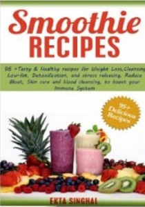 Smoothie Recipes - 95 plus Tasty & Healthy recipes for Weight Loss, Cleansing, Low fat, Detoxification and stress releasing