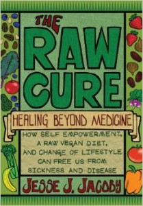 The Raw Cure - Healing Beyond Medicine - How self-empowerment, a raw vegan diet, and change of lifestyle can free us from sickness and disease.