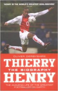 Thierry Henry - The Biography - The Amazing Life of the Greatest Footballer on Earth