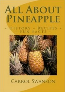 All About Pineapple - History - Fun Facts - Recipes