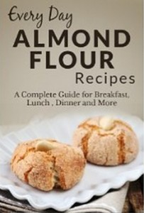 Almond Flour Recipes - The Complete Guide for Breakfast, Lunch, Dinner