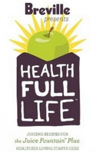 Breville Health Full Life - Juice Recipes for the Juice Fountain® Plus