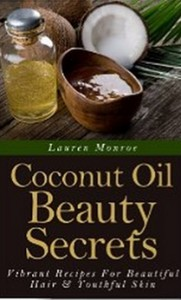 Coconut Oil Beauty Secrets - Vibrant Recipes For Beautiful Hair & Youthful Skin (Easy Homemade Recipes)