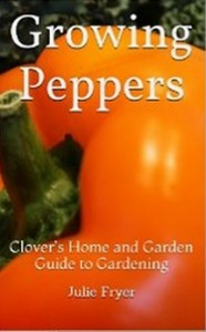 Growing Peppers - Clover's Home and Garden Guide to Gardening