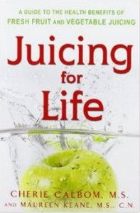 Juicing for Life - A Guide to the Benefits of Fresh Fruit and Vegetable Juicing