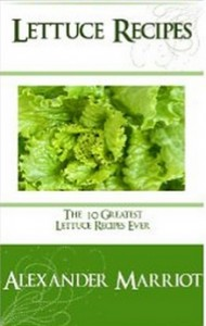 Lettuce Recipes - The 10 Greatest Lettuce Recipes Ever [Kindle Edition]