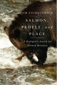 Salmon, People, and Place - A Biologist's Search for Salmon Recovery