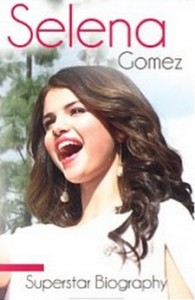Selena Gomez - Biography of Music, Movies and Life [Kindle Edition]