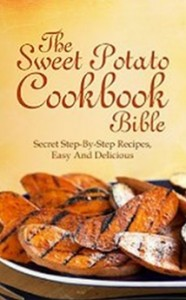 Sweet Potato Cookbook bible - The Secret Step-By-Step Recipes, Easy And Delicious