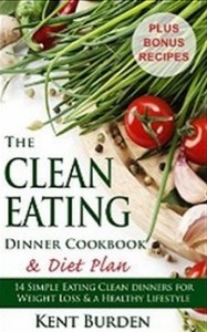 The Clean Eating Dinner Cookbook & Diet Plan - 14 Simple Eating Clean Dinners for Weight Loss & a Healthy Lifestyle