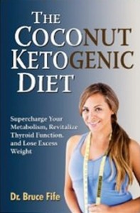 The Coconut Ketogenic Diet - Supercharge Your Metabolism, Revitalize Thyroid Function, and Lose Excess Weight