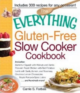 The Everything Gluten-Free Slow Cooker Cookbook - Includes Butternut Squash with Walnuts and Vanilla, Peruvian Roast Chicken with Red Potatoes, Lamb with ... Lattes...and hundreds more!