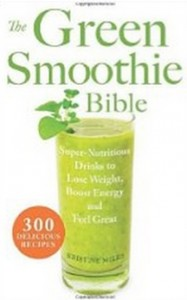 The Green Smoothie Bible - 300 Delicious Recipes