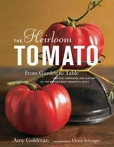The Heirloom Tomato - From Garden to Table - Recipes, Portraits, and History of the World's Most Beautiful Fruit