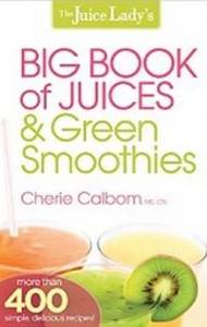 The Juice Lady's Big Book of Juices and Green Smoothies - More Than 400 Simple, Delicious Recipes!