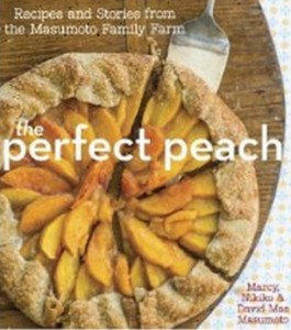 The Perfect Peach - Recipes and Stories from the Masumoto Family Farm