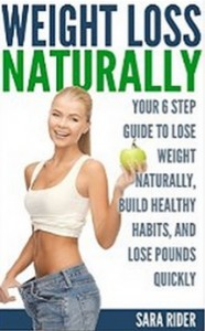 Weight Loss - Your 6 Step Guide To Lose Weight Naturally, Build Healthy Habits, And Lose Pounds Quickly