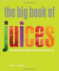 he Big Book of Juices - More Than 400 Natural Blends for Health and Vitality Every Day