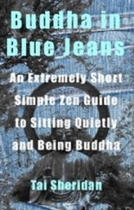 Buddha in Blue Jeans - An Extremely Short Zen Guide to Sitting Quietly and Being Buddha