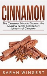 Cinnamon - The Cinnamon Miracle Discover the Amazing Health and Beauty Benefits of Cinnamon