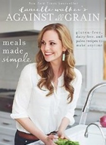 Danielle Walker's Against All Grain - Meals Made Simple - Gluten-Free, Dairy-Free, and Paleo Recipes to Make Anytime