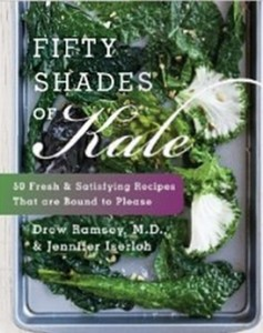 Fifty Shades of Kale - 50 Fresh and Satisfying Recipes That Are Bound to Please