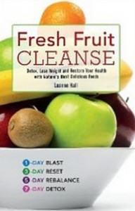Fresh Fruit Cleanse - Detox, Lose Weight and Restore Your Health with Nature's Most Delicious Foods