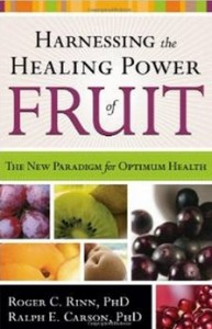 Harnessing The Healing Power Of Fruit - The New Paradigm for Optimum Health