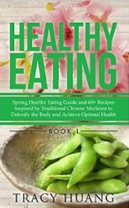 Healthy Eating - Spring Healthy Eating Guide and 60+ Recipes Inspired by Traditional Chinese Medicine to Detoxify the Body and Achieve Optimal Health