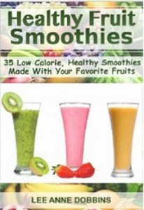 Healthy Fruit Smoothies - 35 Low Calorie, Healthy Smoothies Made With Your Favorite Fruits