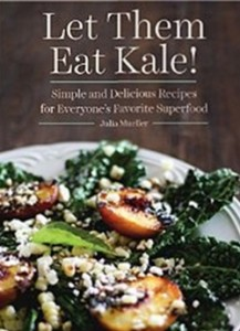 Let Them Eat Kale! Simple and Delicious Recipes for Everyone's Favorite Superfood