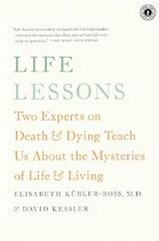Life Lessons - Two Experts on Death and Dying Teach Us About the Mysteries of Life & Living
