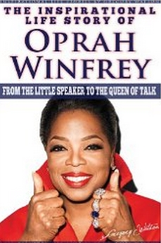 Oprah Winfrey - The Inspirational Life Story Of Oprah Winfrey, From The Little Speaker To The Queen Of Talk