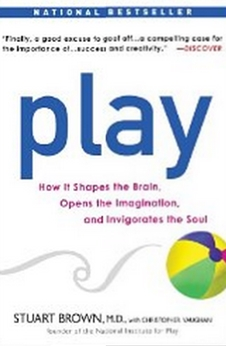Play - How it Shapes the Brain, Opens the Imagination, and Invigorates the Soul
