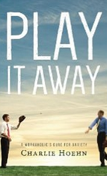 Play It Away - A Workaholic's Cure for Anxiety