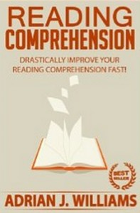 Reading Comprehension - How To Drastically Improve Your Reading Comprehension and Speed Reading Fast!