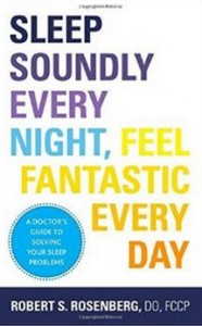 Sleep Soundly Every Night, Feel Fantastic Every Day - A Doctor's Guide to Solving Your Sleep Problems