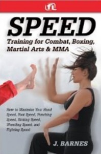 Speed Training for Combat, Boxing, Martial Arts, and MMA - How to Maximize Your Hand Speed, Foot Speed, Punching Speed, Kicking Speed, Wrestling Speed, and Fighting Speed
