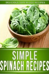 Spinach Recipes - Delectable Spinach Recipes That The Whole Family Will Enjoy.