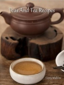 Teas And Tea Recipes (The Tea Companion Book 6)