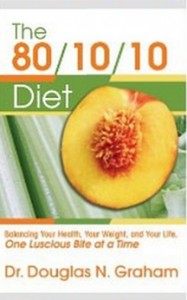 The 80-10-10 Diet - Balancing Your Health, Your Weight, and Your Life, One Luscious Bite at a Time