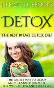 The Best 10 Day DETOX DIET- The Easiest Way To Detox And Cleanse Your Body For Weight Loss And Feel Free