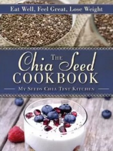 The Chia Seed Cookbook - Eat Well, Feel Great, Lose Weight